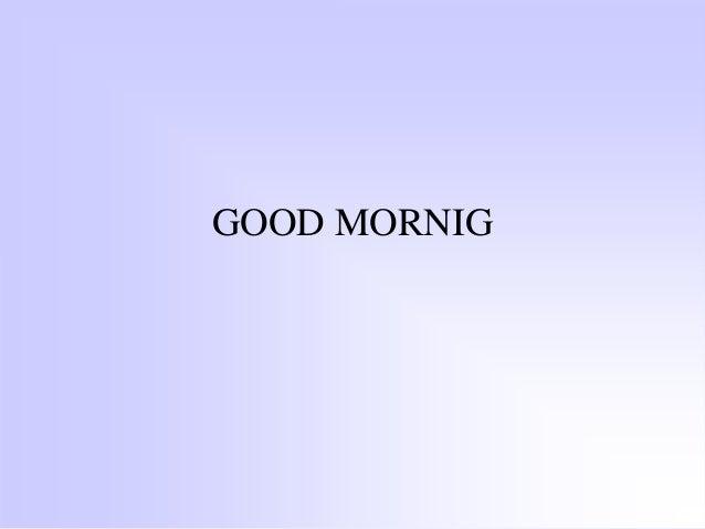 GOOD MORNIG