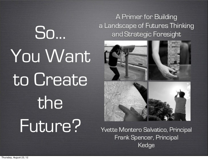 A Primer for Building                          a Landscape of Futures Thinking          So...               and Strategic ...