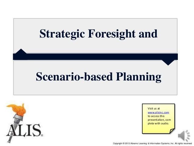 Strategic foresight and scenario based planning