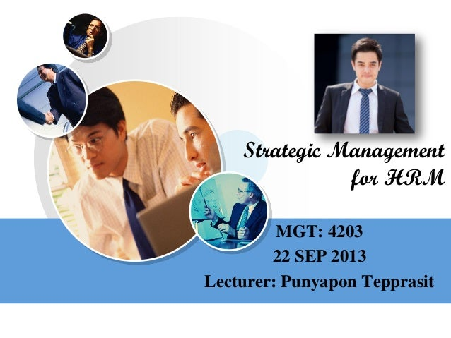 LOGOwww.themegallery.com Strategic Management for HRM MGT: 4203 22 SEP 2013 Lecturer: Punyapon Tepprasit