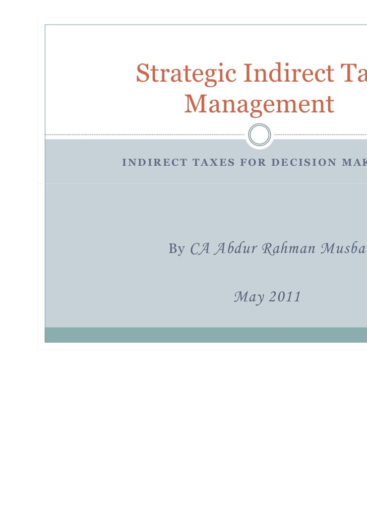 Strategic Indirect Tax     ManagementINDIRECT TAXES FOR DECISION MAKING     By   CA Abdur Rahman Musba               May 2...