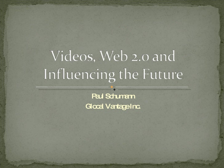 Videos, Web 2 And Influencing The Future