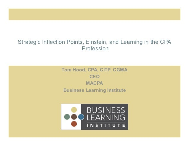 Strategic Inflection Points, Einstein, and Learning in the CPA                           Profession                 Tom Ho...