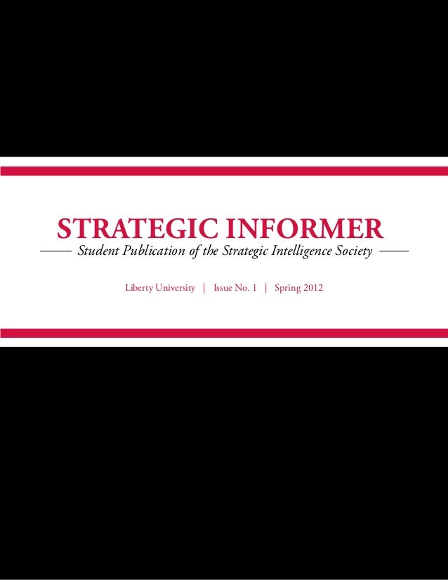 Liberty University | Issue No. 1 | Spring 2012 Student Publication of the Strategic Intelligence Society Strategic Informer