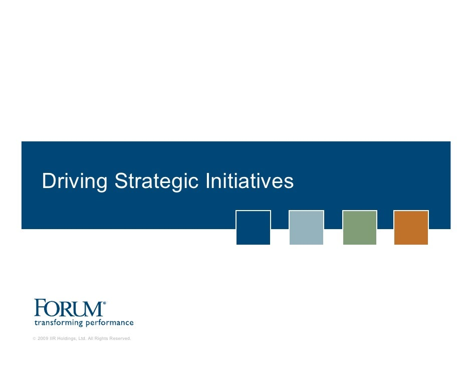 Driving Strategic Initiatives     © 2009 IIR Holdings, Ltd. All Rights Reserved.