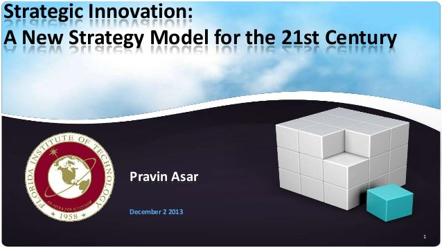 Strategic Innovation: A New Strategy Model for the 21st Century  Pravin Asar December 2 2013 1