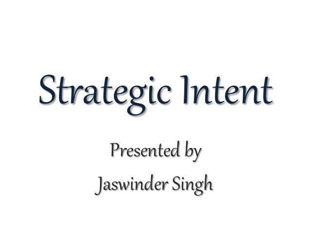 Strategic Intent Presented by Jaswinder Singh