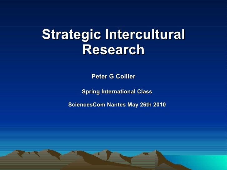 Strategic Intercultural Research Peter G Collier Spring International Class SciencesCom Nantes May 26th 2010