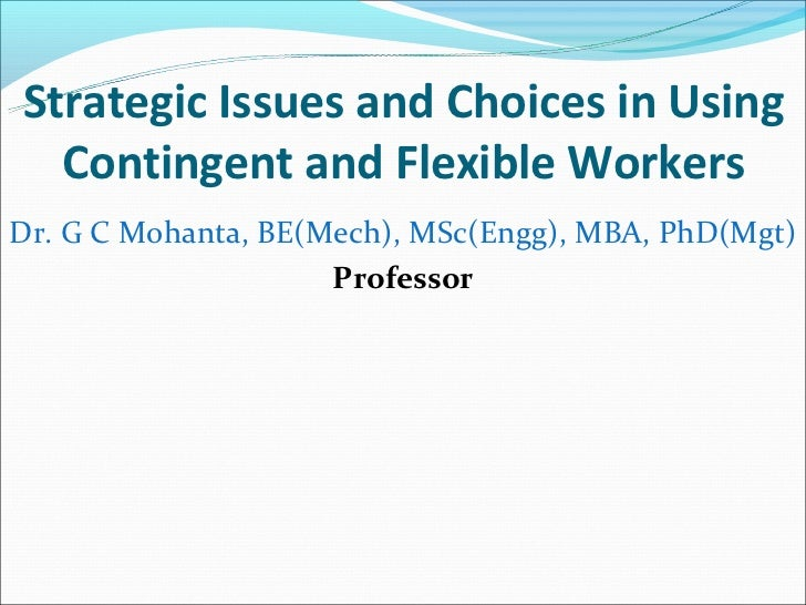 Strategic Issues and Choices in Using  Contingent and Flexible WorkersDr. G C Mohanta, BE(Mech), MSc(Engg), MBA, PhD(Mgt) ...