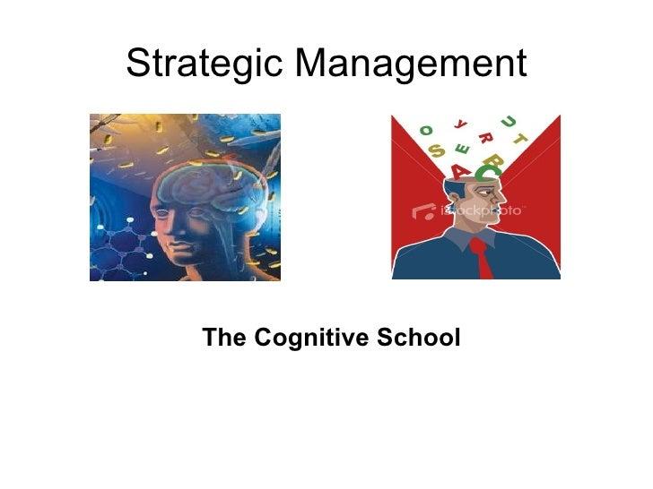 St rategic Management <ul><li>The Cognitive School </li></ul>