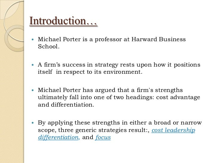 michael porters generic strategies Porter's generic strategies are cost leadership strategy, differentiation & focus strategy strengths of company lies in cost advantage & positioning.