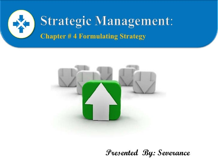 Chapter # 4 Formulating Strategy Presented  By: Severance