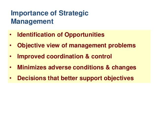 importance of top management in strategic Importance of management it helps in achieving group goals - it arranges the factors of production, assembles and organizes the resources, integrates the resources in effective manner to achieve goals.