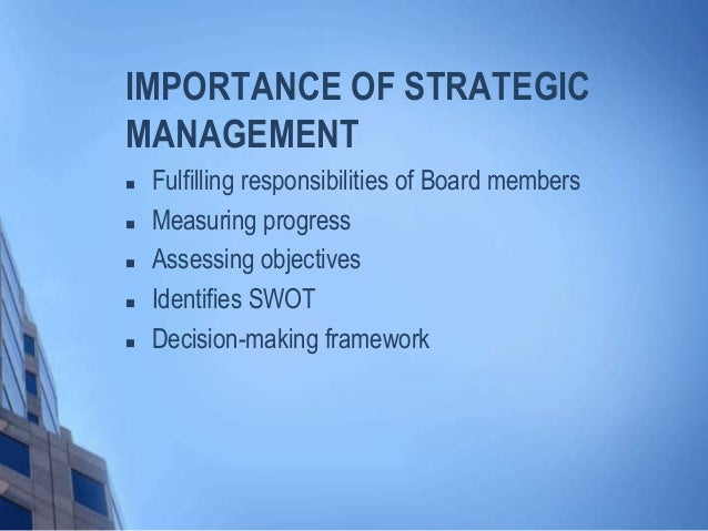 importance of strategic management This article discusses the role of finance in strategic planning and it stresses the importance of as a strategic management.