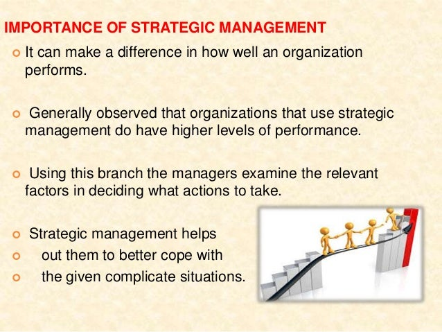 the importance of strategic management The video the secret to strategic implementation is a great way to learn how to take your to reinforce the importance of focusing on strategy she has developed the format and the user interface for the award-winning onstrategy on-line strategic management system in.