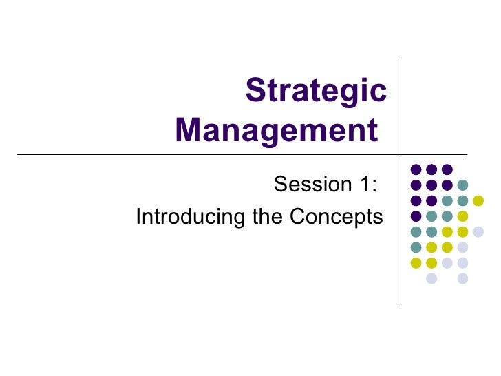 Strategic Management  Session 1:  Introducing the Concepts