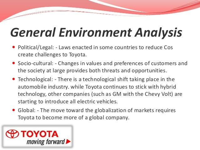 political environment in toyota Toyota is a good example to analyze external environment it was founded by kiichiro toyoda in 1937 from his father's as a development company from toyota industrial to automaker in 1934.