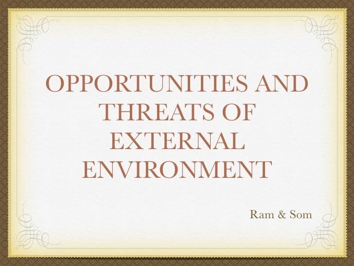 OPPORTUNITIES AND   THREATS OF    EXTERNAL  ENVIRONMENT             Ram & Som