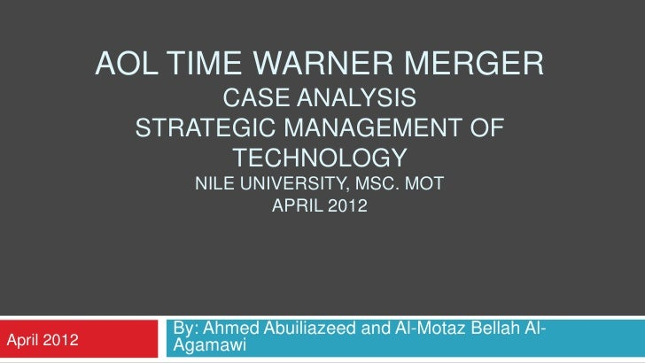 AOL TIME WARNER MERGER                   CASE ANALYSIS              STRATEGIC MANAGEMENT OF                    TECHNOLOGY ...