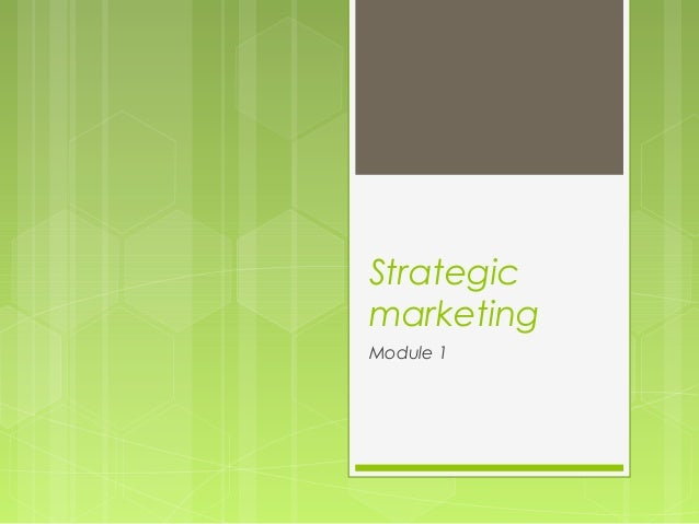 Strategic marketing Module 1