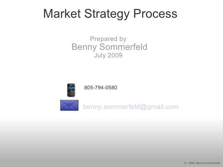 Market Strategy Process          Prepared by     Benny Sommerfeld           July 2009           805-794-0580         benny...