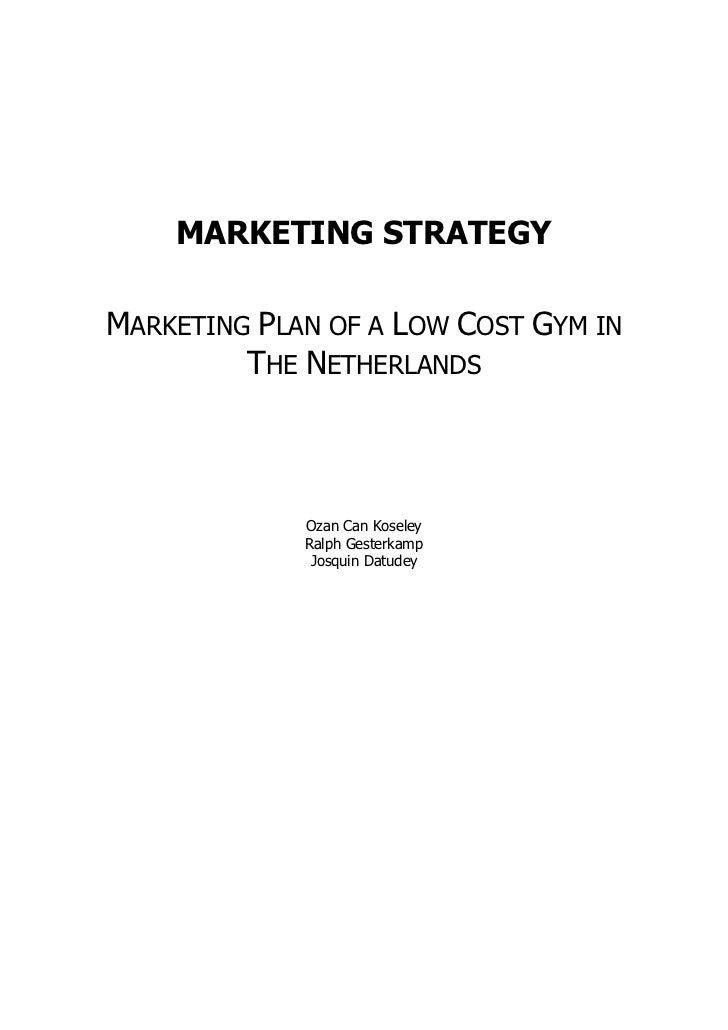 MARKETING STRATEGYMARKETING PLAN OF A LOW COST GYM IN         THE NETHERLANDS             Ozan Can Koseley             Ral...