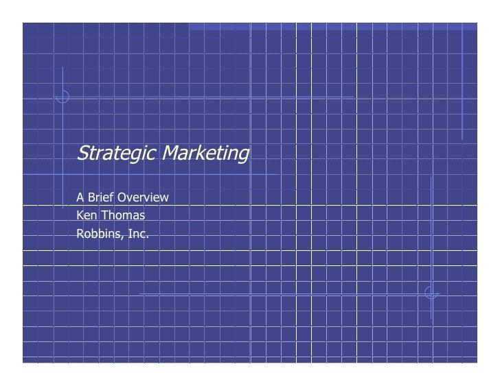 Strategic Marketing  A Brief Overview Ken Thomas Robbins, Inc.