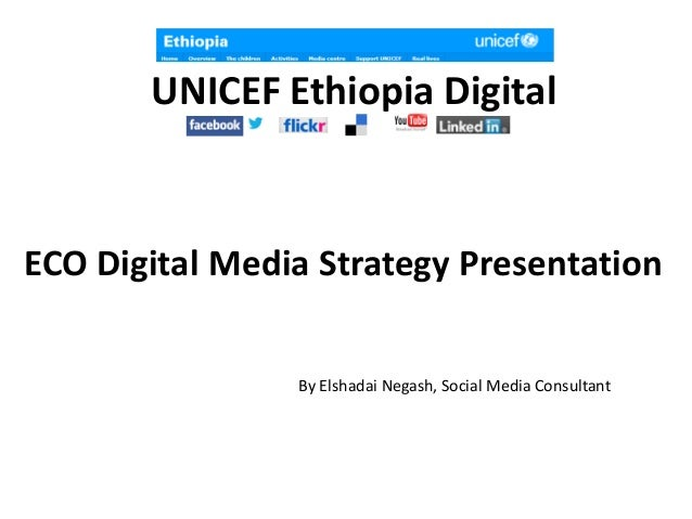 UNICEF Ethiopia DigitalECO Digital Media Strategy PresentationBy Elshadai Negash, Social Media Consultant