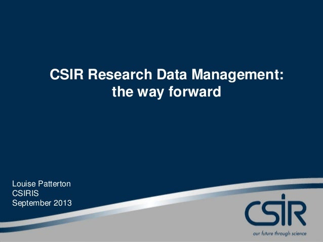 CSIR Research Data Management: the way forward Louise Patterton CSIRIS September 2013