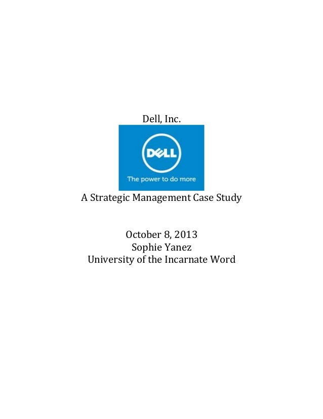 Dell, Inc.  A Strategic Management Case Study October 8, 2013 Sophie Yanez University of the Incarnate Word