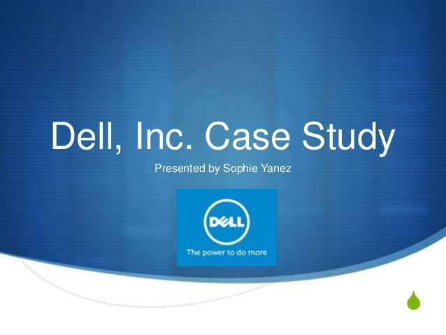 Dell, Inc. Case Study Presented by Sophie Yanez  S