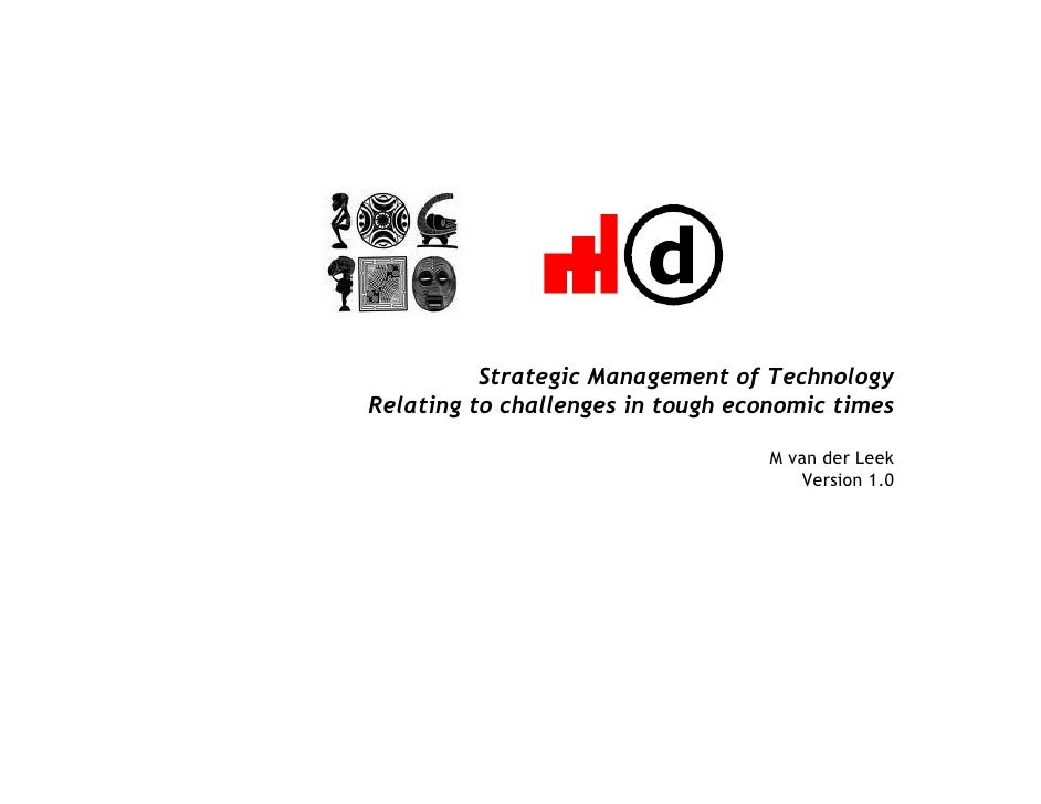 Strategic Management of Technology Relating to challenges in tough economic times                                     M va...