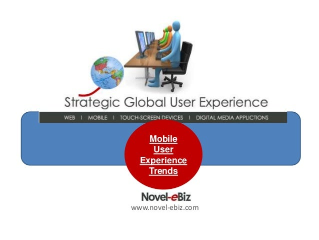 Mobile     User  Experience    Trendswww.novel-ebiz.com