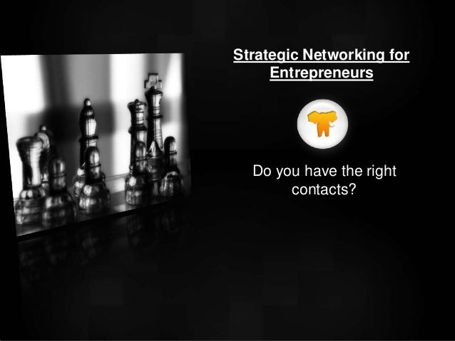 Do you have the right contacts? Strategic Networking for Entrepreneurs