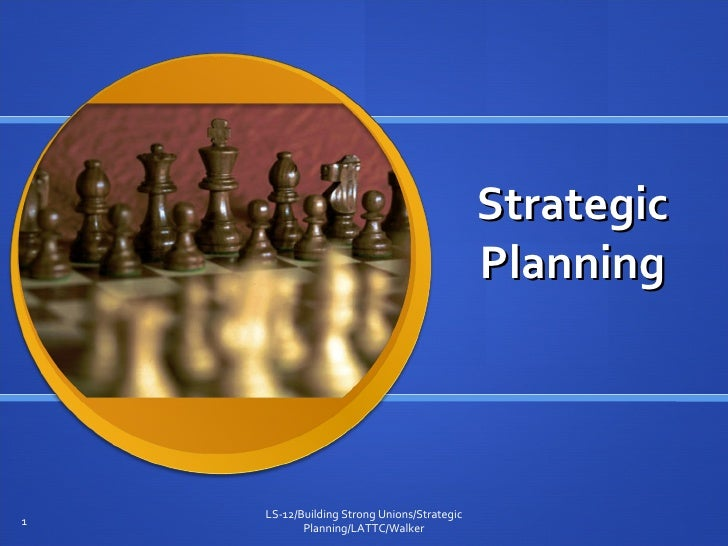 Strategic Planning LS-12/Building Strong Unions/Strategic Planning/LATTC/Walker