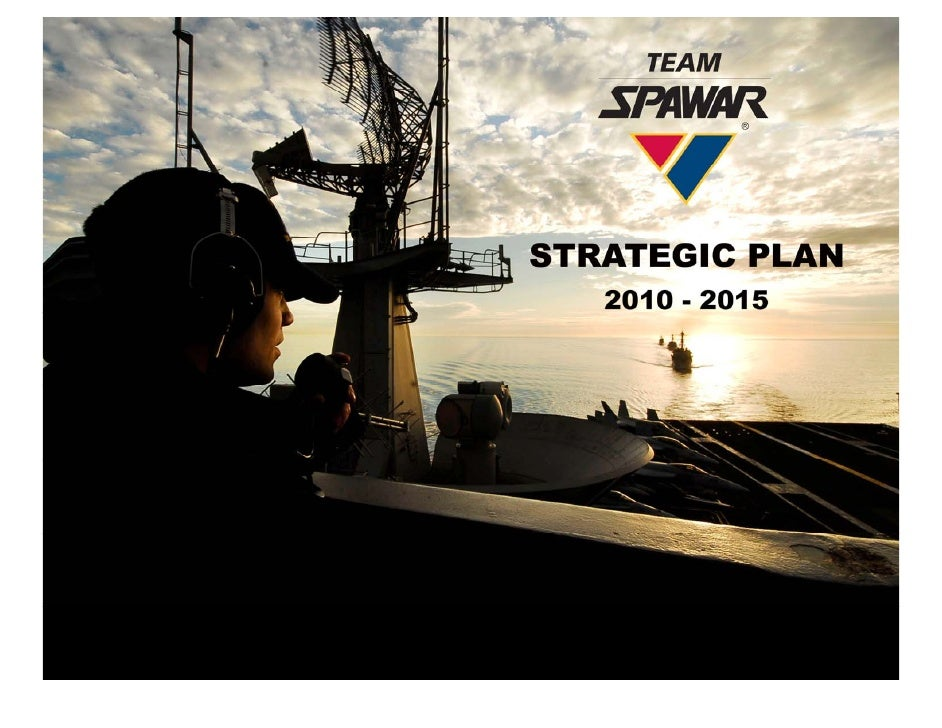 Leadership Message  This strategic plan expresses the vision for Team SPAWAR and defines an               In support of ou...