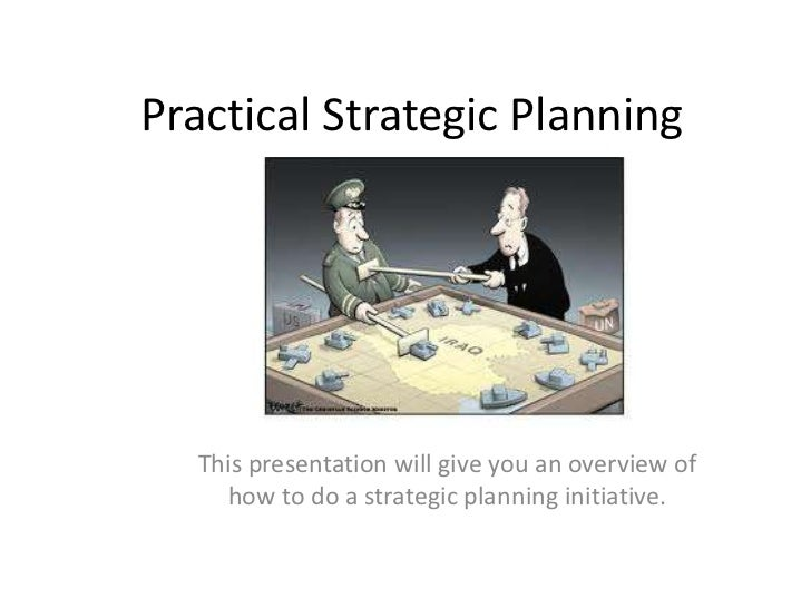 Practical Strategic Planning<br />This presentation will give you an overview of how to do a strategic planning initiative...
