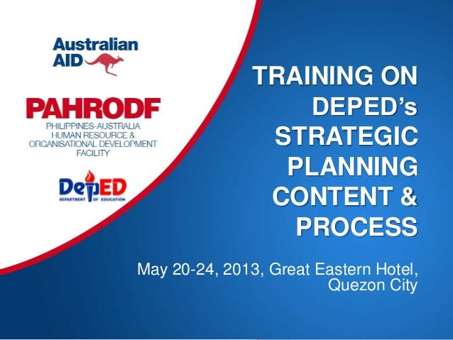 TRAINING ONDEPED'sSTRATEGICPLANNINGCONTENT &PROCESSMay 20-24, 2013, Great Eastern Hotel,Quezon City