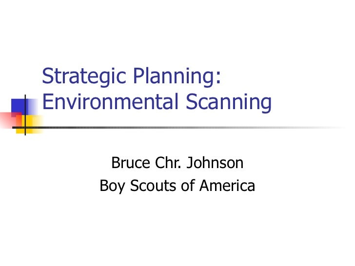 Strategic Planning: Environmental Scanning Bruce Chr. Johnson Boy Scouts of America