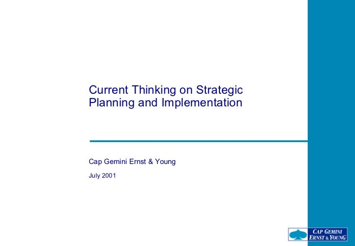 Current Thinking on StrategicPlanning and ImplementationCap Gemini Ernst & YoungJuly 2001