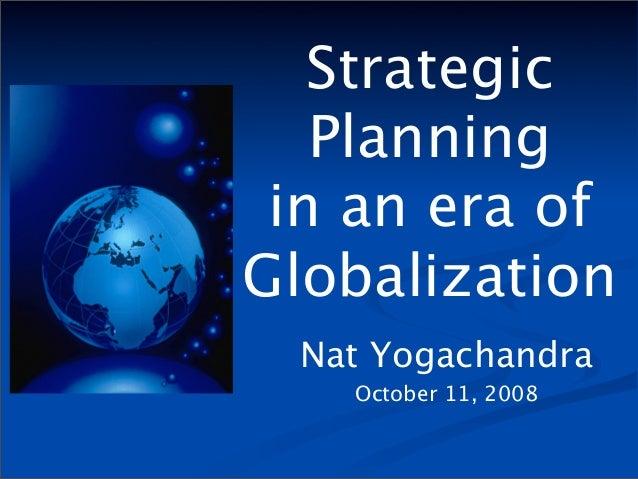 Strategic   Planning in an era ofGlobalization Nat Yogachandra   October 11, 2008
