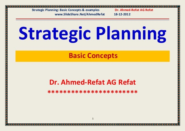Strategic Planning: Basic Concepts & examples    Dr. Ahmed-Refat AG Refat                 www.SlideShare.Net/AhmedRefat   ...