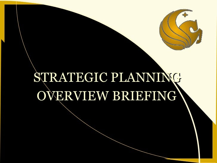 STRATEGIC PLANNINGOVERVIEW BRIEFING     University of Central Florida