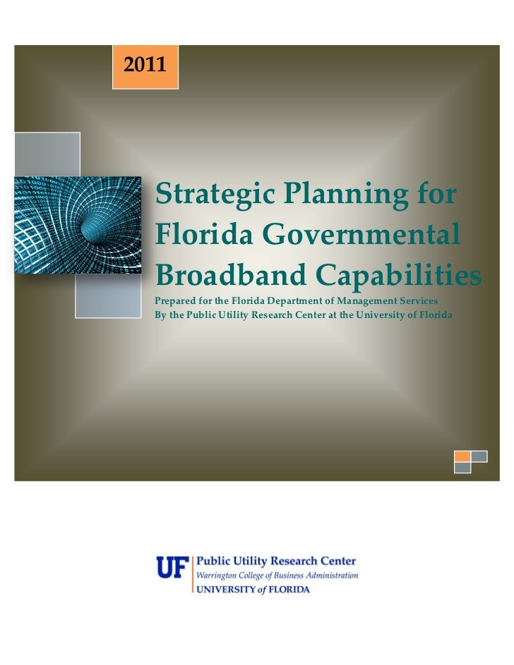 2011  Strategic Planning for  Florida Governmental  Broadband Capabilities  Prepared for the Florida Department of Managem...