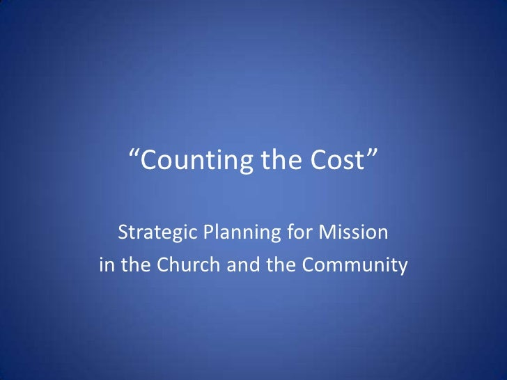 """""""Counting the Cost""""<br />Strategic Planning for Mission <br />in the Church and the Community<br />"""