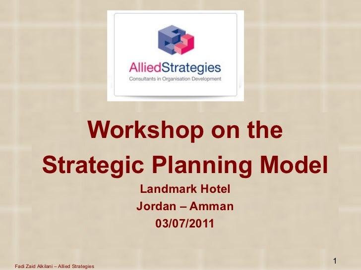 <ul><li>Workshop on the </li></ul><ul><li>Strategic Planning Model </li></ul><ul><li>Landmark Hotel </li></ul><ul><li>Jord...