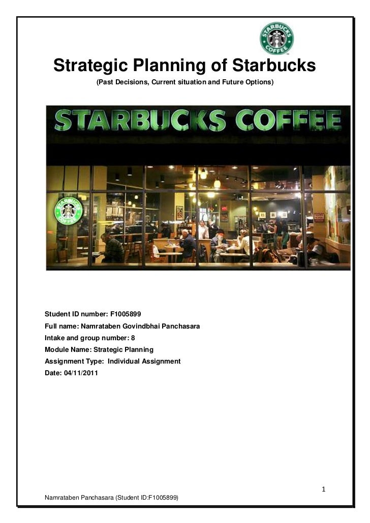 Strategic Planning of Starbucks                (Past Decisions, Current situation and Future Options)Student ID number: F1...