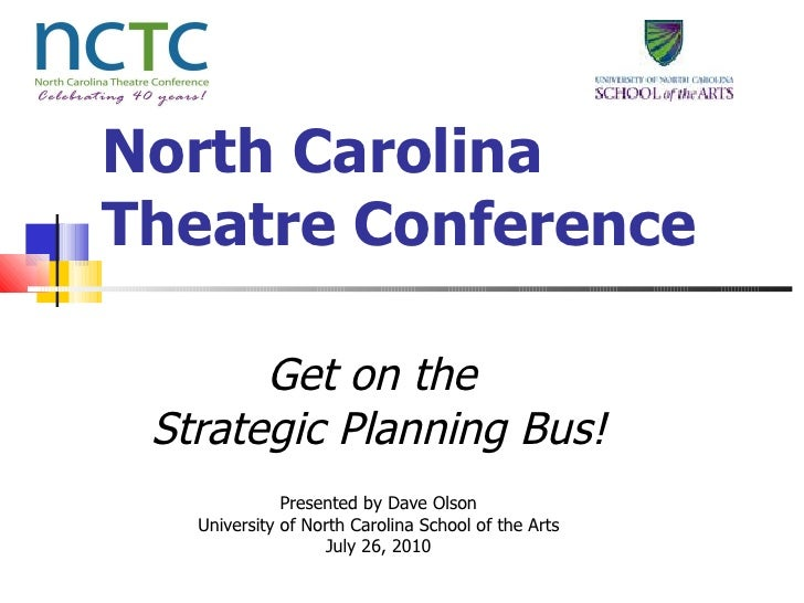 North Carolina Theatre Conference Get on the  Strategic Planning Bus! Presented by Dave Olson University of North Carolina...