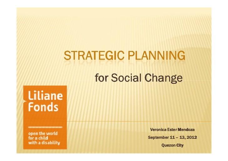 STRATEGIC PLANNING    for Social Change               Veronica Ester Mendoza              September 11 – 13, 2012         ...