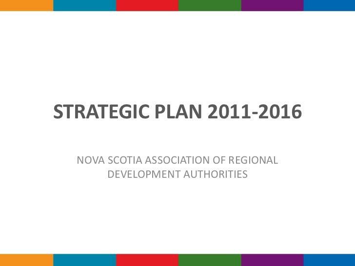 STRATEGIC PLAN2011-2016<br />NOVA SCOTIA ASSOCIATION OFREGIONAL DEVELOPMENT AUTHORITIES<br />